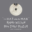 Robert Wilson The Hat Makes The Man Max Ernst Museum